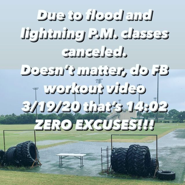BEAST NATION, .  Due to flood and lightning P.M. classes canceled. Doesn't matter, do FB workout video 3/19/20 that's 14:02 ZERO EXCUSES!!!